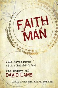 Faith Man: Wild Adventures With a Faithful God - the Story of David Lamb