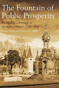Fountain of Public Prosperity, The: 1740-1914 (#01 in Evangelical Christians In Australian History Series)