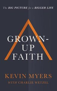 Grown-Up Faith: The Big Picture For a Bigger Life (Unabridged, 7 Cds)