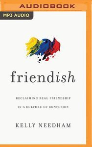 Friend-Ish: Reclaiming Real Friendship in a Culture of Confusion (Unabridged, Mp3)