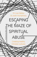 Escaping the Maze of Spiritual Abuse: Creating Healthy Christian Cultures Paperback