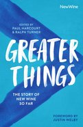 Greater Things: New Wine: Local Churches Changing Nations (30th Anniversary Edition) Paperback