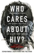 Who Cares About Hiv?: Challenging Religious Attitudes and Pastoral Practices That Do More Harm Than Good Paperback