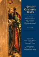 Incomplete Commentary on Matthew (Volume 2) (Opus Imperfectum) (Ancient Christian Texts Series) Hardback