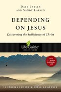 Depending on Jesus: Discovering the Sufficiency of Christ (Lifeguide Bible Study Series) Paperback