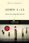 John 1-12 - Part 1: The Living Word of God (Lifeguide Bible Study Series) Paperback