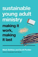Sustainable Young Adult Ministry: Making It Work, Making It Last Paperback
