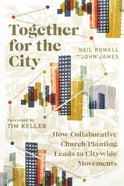 Together For the City: How Collaborative Church Planting Leads to Citywide Movements Paperback