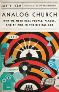 Analog Church: Why We Need Real People, Places, and Things in the Digital Age Paperback