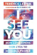 I See You: How Love Opens Our Eyes to Invisible People Paperback