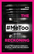 The #Metoo Reckoning: Facing the Church's Complicity in Sexual Abuse and Misconduct Paperback