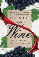 The Soul of Wine: Savoring the Goodness of God Hardback