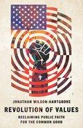 Revolution of Values: Reclaiming Public Faith For the Common Good Hardback