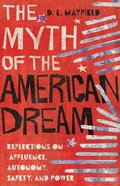 The Myth of the American Dream: Reflections on Affluence, Autonomy, Safety, and Power Hardback