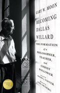 Becoming Dallas Willard: The Formation of a Philosopher, Teacher, and Christ Follower Hardback