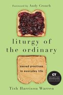 Liturgy of the Ordinary: Sacred Practices in Everyday Life Paperback