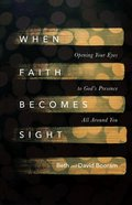 When Faith Becomes Sight: Opening Your Eyes to God's Presence All Around You Paperback