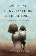 Spiritual Conversations With Children: Listening to God Together Paperback