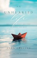 An Unhurried Life: Following Jesus' Rhythms of Work and Rest Hardback