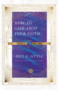 How to Give Away Your Faith: Bible Study (6 Sessions) (Ivp Signature Collection) Paperback