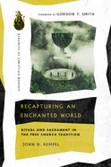 Recapturing An Enchanted World: Ritual and Sacrament in the Free Church Tradition Paperback