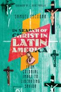 In Search of Christ in Latin America: From Colonial Image to Liberating Savior Paperback
