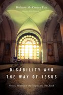 Disability and the Way of Jesus: Holistic Healing in the Gospels and the Church Paperback