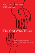 The God Who Trusts: A Relational Theology of Divine Faith, Hope, and Love Paperback