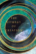 The Liturgy of Creation: Understanding Calendars in Old Testament Context Paperback