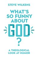 What's So Funny About God?: A Theological Look At Humor Paperback