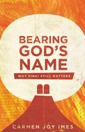 Bearing God's Name: Why Sinai Still Matters Paperback