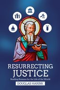 Resurrecting Justice: Reading Romans For the Life of the World Paperback