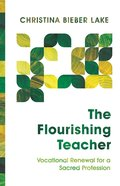 The Flourishing Teacher: Vocational Renewal For a Sacred Profession Paperback