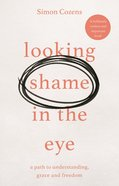 Looking Shame in the Eye: A Path to Understanding, Grace and Renewal Paperback