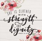 Magnet: She is Clothed With Strength and Dignity Floral (Prov 31:25) Novelty