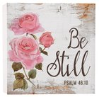 Tabletop Decor: Be Still (Psalm 46:10, Pink Roses Plaque