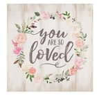 Tabletop Decor: You Are So Loved, Floral Wreath Plaque