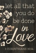 Tabletop Decor: Let All That You Do Be Done in Love With Dowel Rod, Flowers (1 Cor 16:14) Plaque