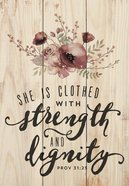 Tabletop Decor: She is Clothed With Strength and Dignity With Dowel Rod, Floral (Prov 31:25) Plaque