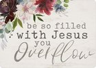 Magnet: Be So Filled With Jesus You Overflow, Floral Novelty