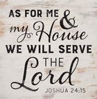 Tabletop Decor: As For Me & My House We Will Serve the Lord (Joshua 24:15) Plaque