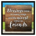 Simple Expressions Plaque: Blessings Come in Many Ways, and the Nicest Come as Friends Plaque