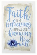 New Horizons Plaque: Faith is Not Believing That God Can, It is Knowing That He Will, Blue Flower/Beige Plaque