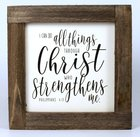 Simple Scripture Framed Wood Art: All Things Through Christ... (Phil 4:13) Homeware