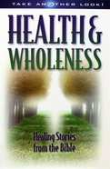 Health and Wholeness: Healing Stories From the Bible (Take Another Look Series) Paperback