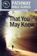 That You May Know - 1 John (Pathway Bible Guides Series) Paperback