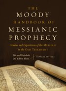 The Moody Handbook of Messianic Prophecy: Studies and Expositions of the Messiah in the Hebrew Bible Hardback