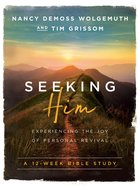 Seeking Him: Experiencing the Joy of Personal Revival (12 Week Study) Paperback