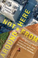 Not From Around Here: What Unites Us, What Divides Us, and How We Can Move Forward Paperback