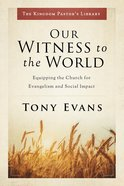 Our Witness to the World: Equipping the Church For Evangelism and Social Impact (The Kingdom Pastor's Library Series) Hardback